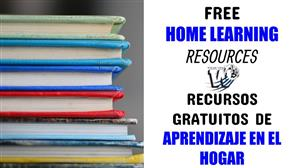 Free Home Learning Resources/ Recursos Gratuitos de aprendizaje en el hogar